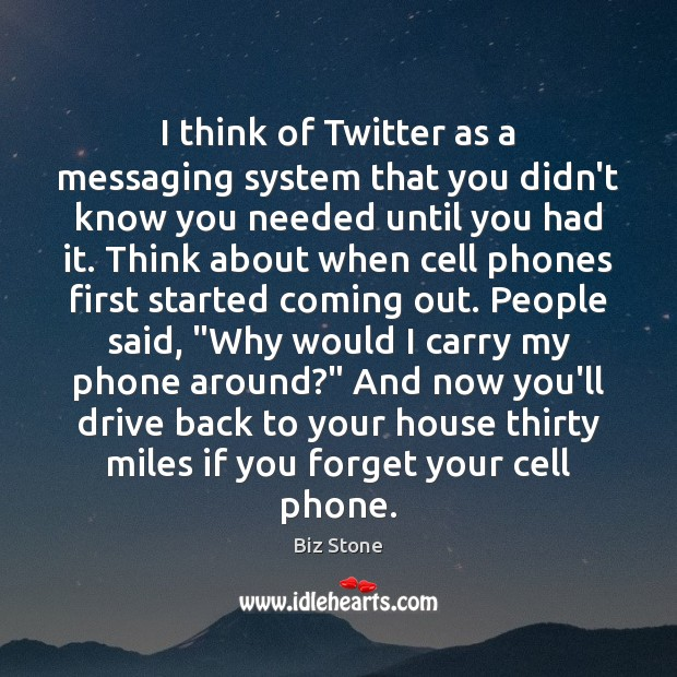 Image, I think of Twitter as a messaging system that you didn't know