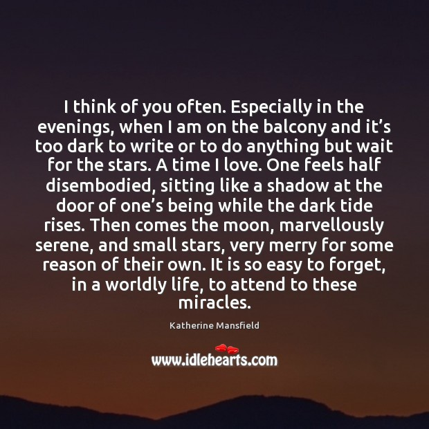 I think of you often. Especially in the evenings, when I am Katherine Mansfield Picture Quote
