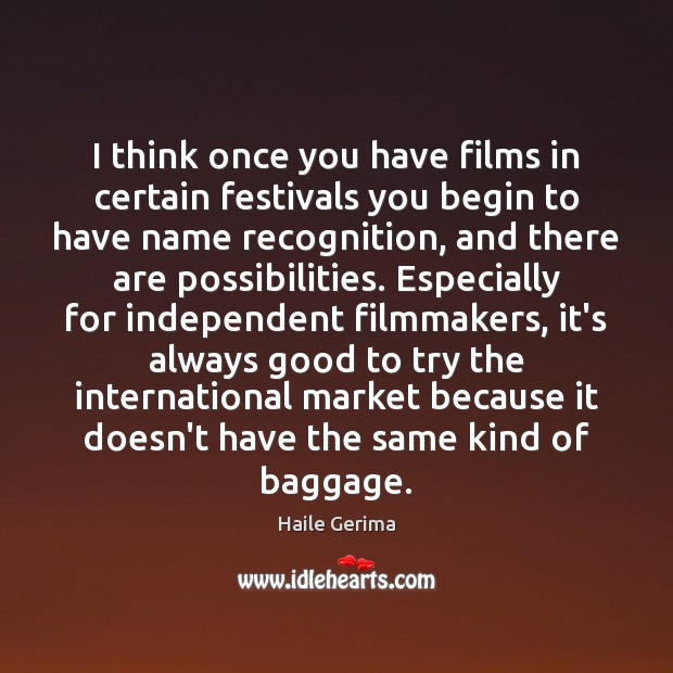 I think once you have films in certain festivals you begin to Image