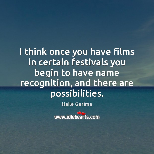 I think once you have films in certain festivals you begin to Haile Gerima Picture Quote