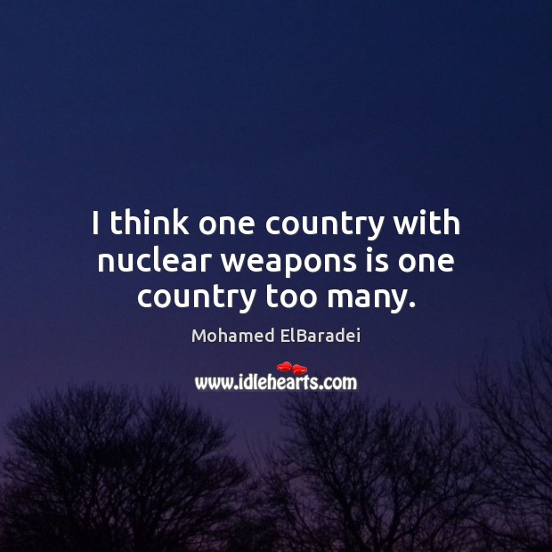 I think one country with nuclear weapons is one country too many. Image