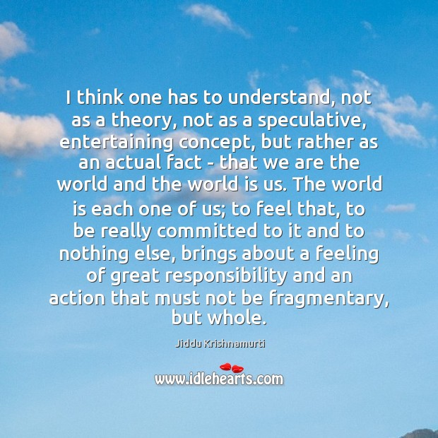 I think one has to understand, not as a theory, not as Jiddu Krishnamurti Picture Quote