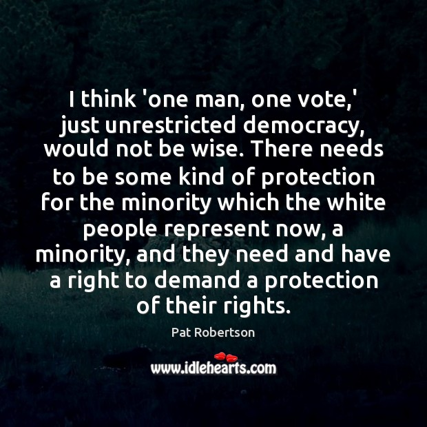 I think 'one man, one vote,' just unrestricted democracy, would not Image