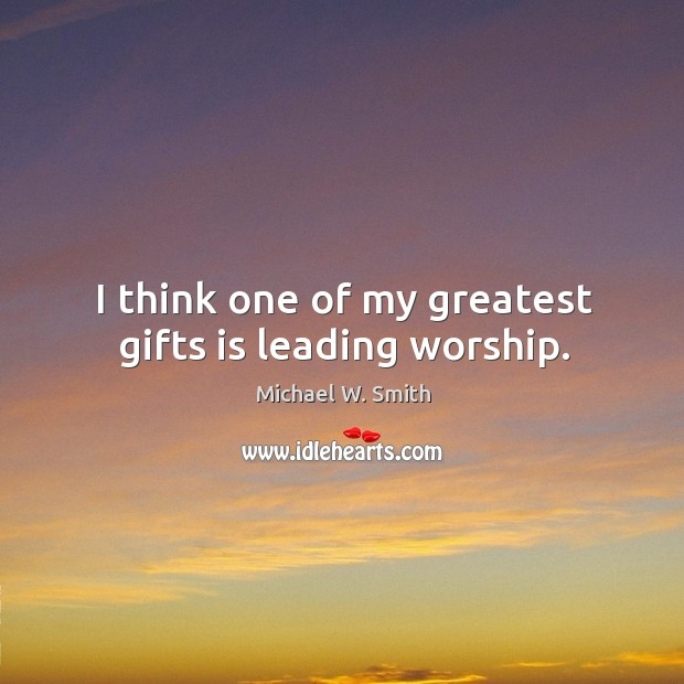 I think one of my greatest gifts is leading worship. Image