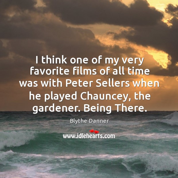 I think one of my very favorite films of all time was with peter sellers when he played Blythe Danner Picture Quote