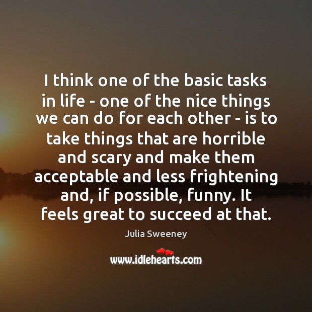 I think one of the basic tasks in life – one of Julia Sweeney Picture Quote