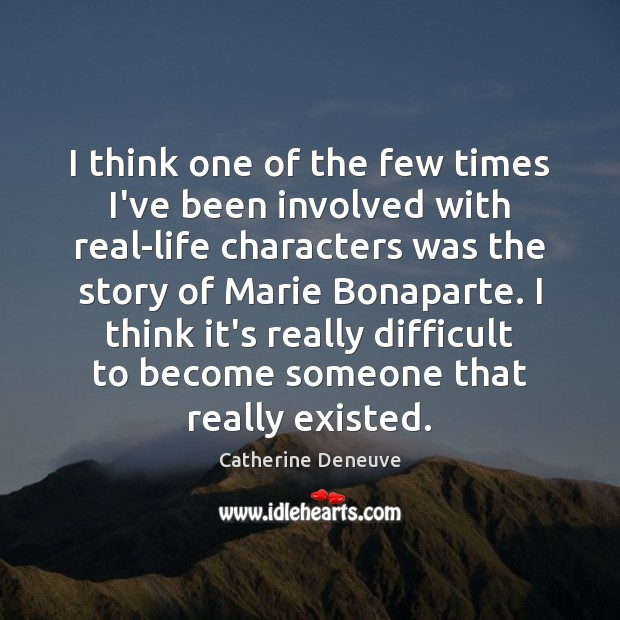 I think one of the few times I've been involved with real-life Catherine Deneuve Picture Quote