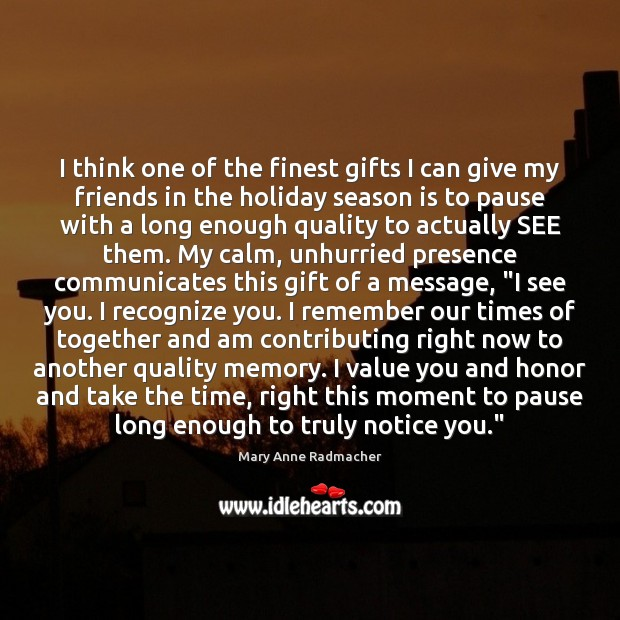 I think one of the finest gifts I can give my friends Mary Anne Radmacher Picture Quote
