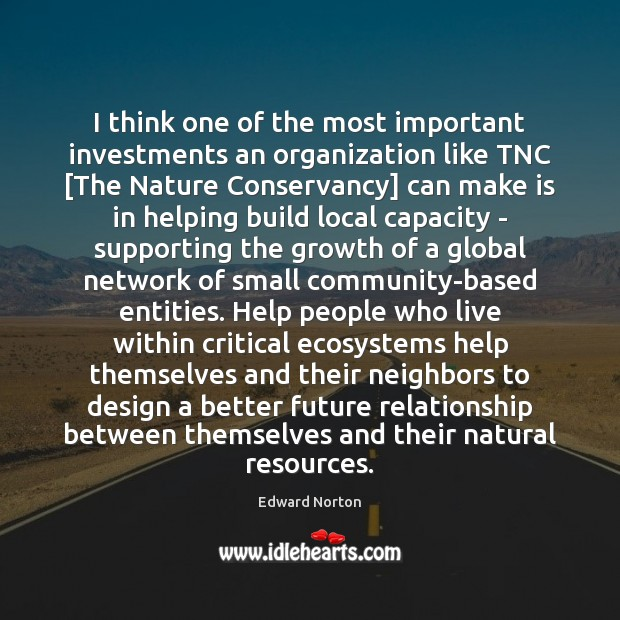 I think one of the most important investments an organization like TNC [ Image