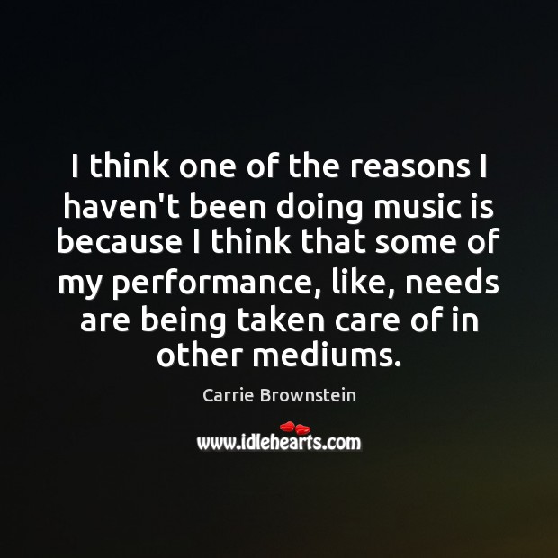 Image, I think one of the reasons I haven't been doing music is