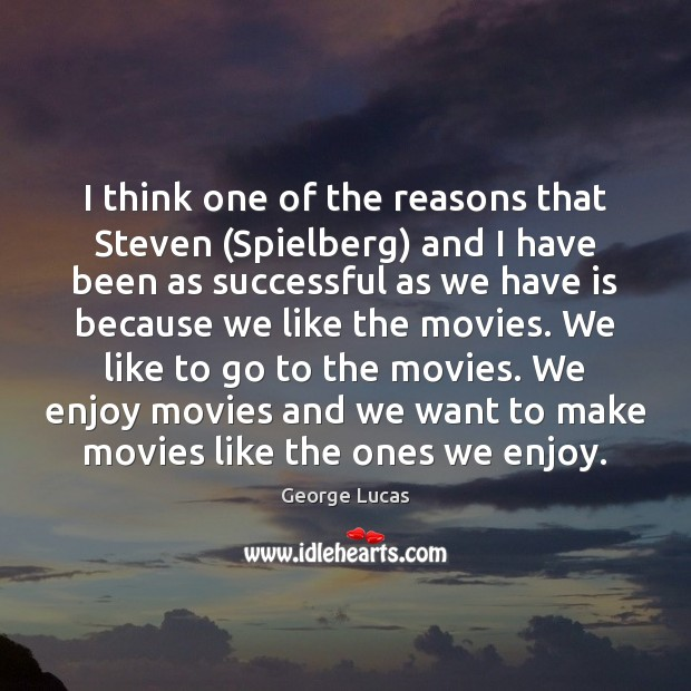 I think one of the reasons that Steven (Spielberg) and I have George Lucas Picture Quote
