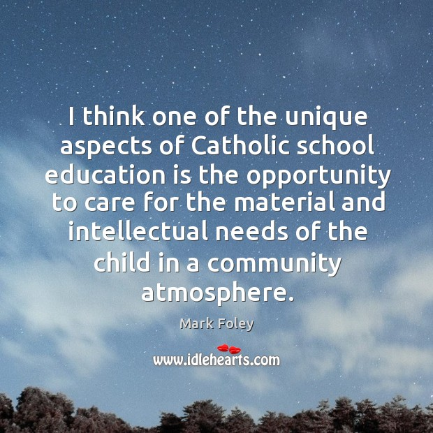Image, I think one of the unique aspects of catholic school education is the opportunity to care for