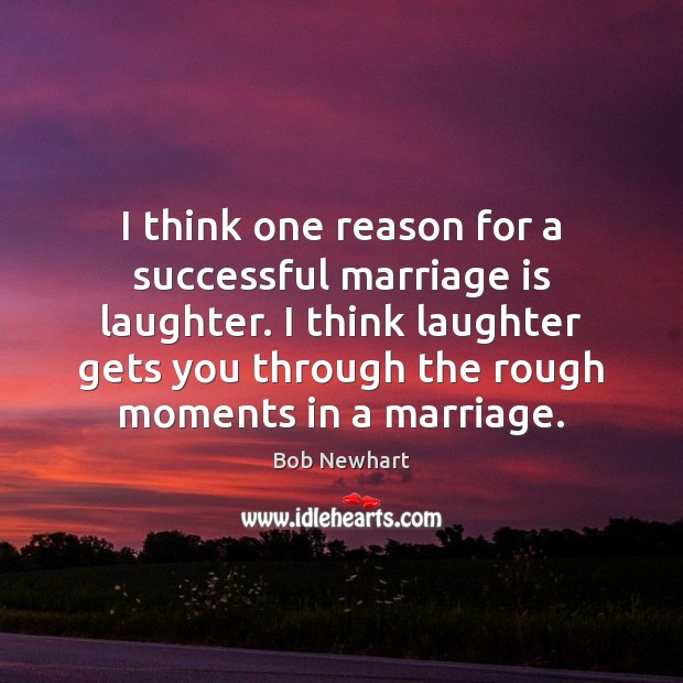 I think one reason for a successful marriage is laughter. I think Bob Newhart Picture Quote