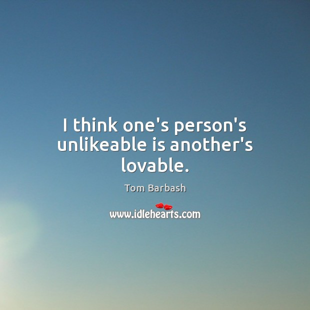 I think one's person's unlikeable is another's lovable. Image