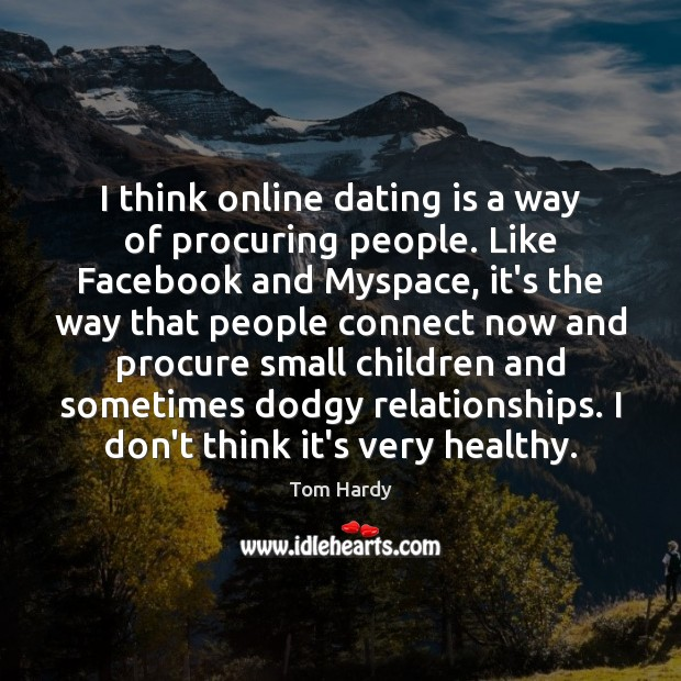 I think online dating is a way of procuring people. Like Facebook Dating Quotes Image