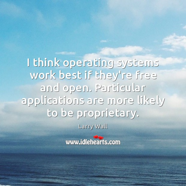 I think operating systems work best if they're free and open. Particular Larry Wall Picture Quote