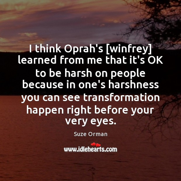 I think Oprah's [winfrey] learned from me that it's OK to be Image