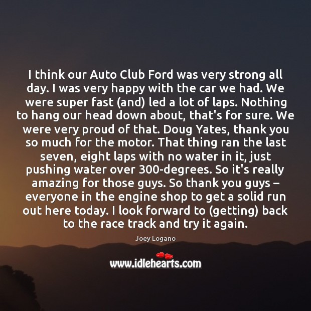 Image, I think our Auto Club Ford was very strong all day. I