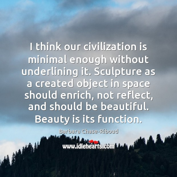 Image, I think our civilization is minimal enough without underlining it. Sculpture as