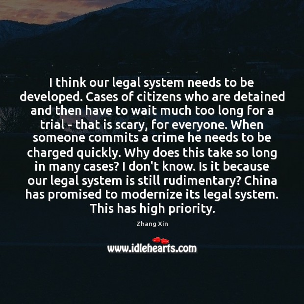 I think our legal system needs to be developed. Cases of citizens Zhang Xin Picture Quote