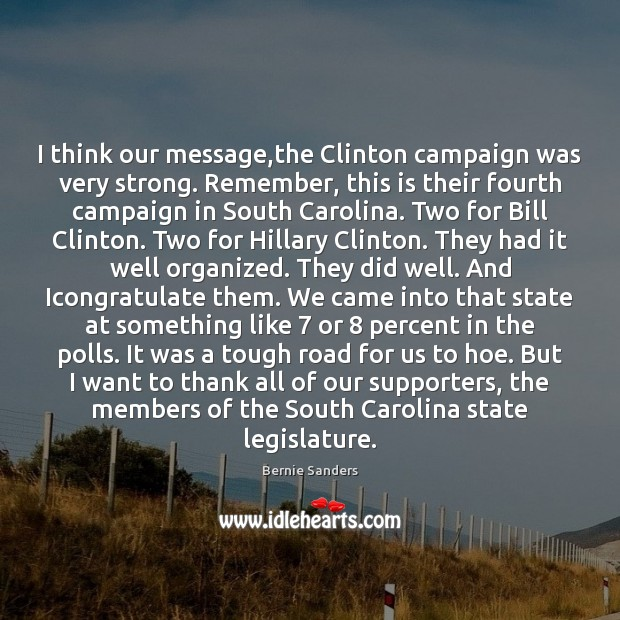 I think our message,the Clinton campaign was very strong. Remember, this Bernie Sanders Picture Quote