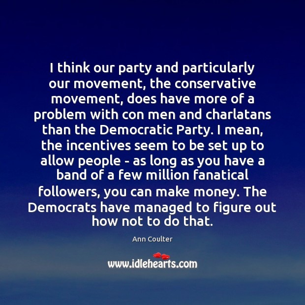 I think our party and particularly our movement, the conservative movement, does Image