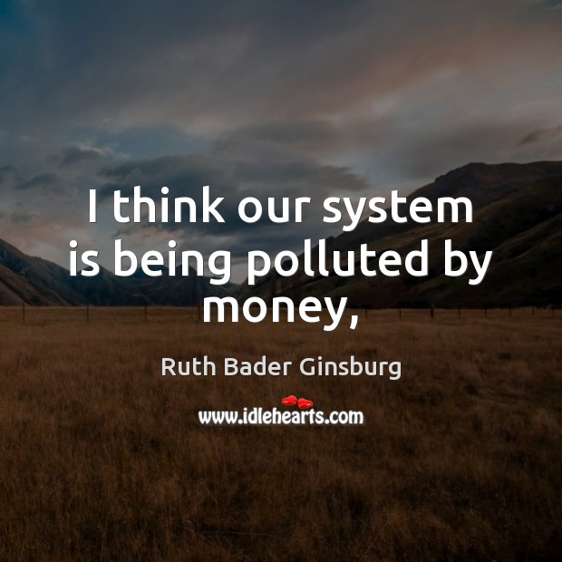I think our system is being polluted by money, Image