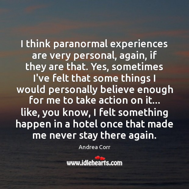 Image, I think paranormal experiences are very personal, again, if they are that.