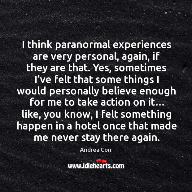 I think paranormal experiences are very personal, again, if they are that. Image