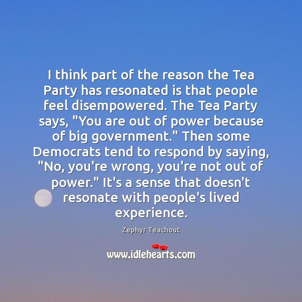 I think part of the reason the Tea Party has resonated is Zephyr Teachout Picture Quote