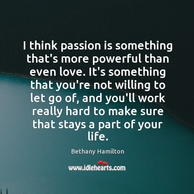 I think passion is something that's more powerful than even love. It's Image