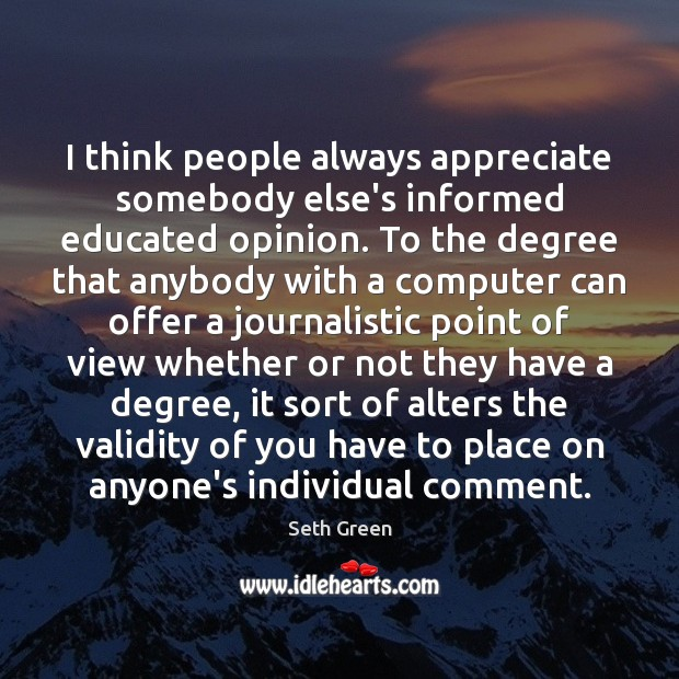 I think people always appreciate somebody else's informed educated opinion. To the Image