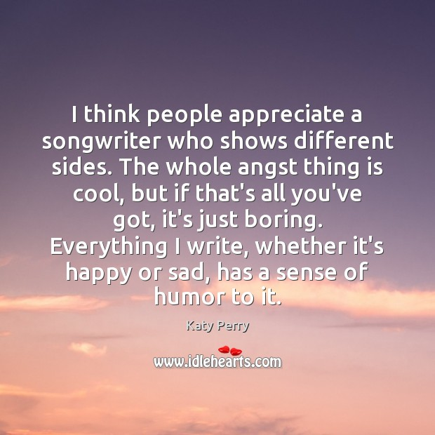 I think people appreciate a songwriter who shows different sides. The whole Image
