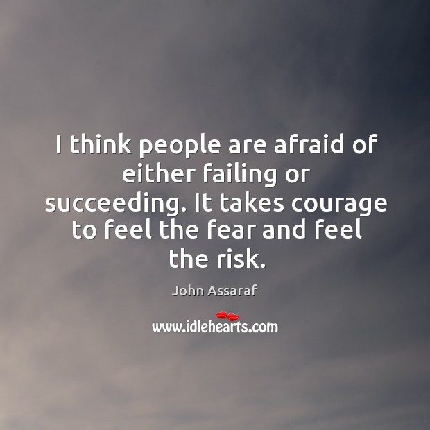I think people are afraid of either failing or succeeding. It takes John Assaraf Picture Quote