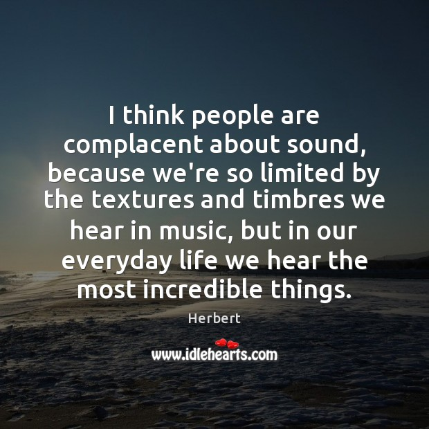 I think people are complacent about sound, because we're so limited by Image