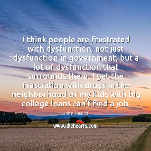 I think people are frustrated with dysfunction, not just dysfunction in government, Image