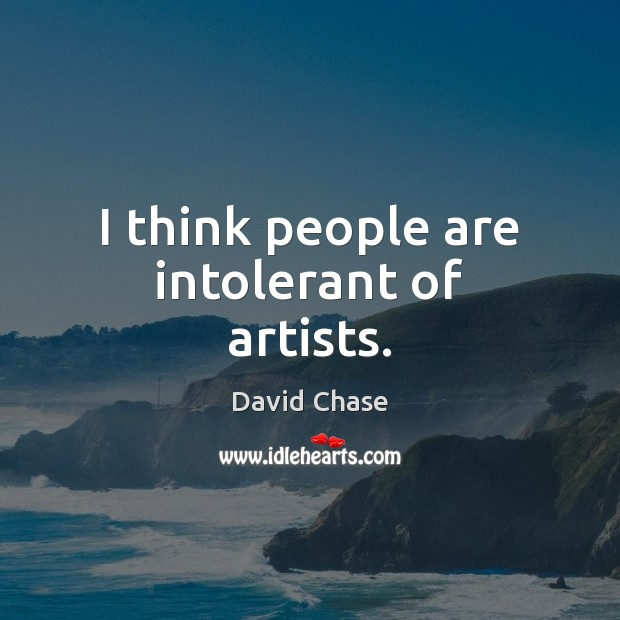I think people are intolerant of artists. David Chase Picture Quote