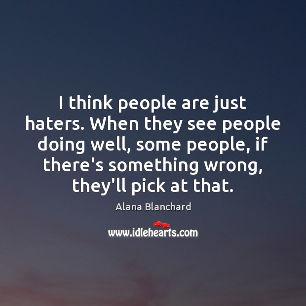 Image, I think people are just haters. When they see people doing well,