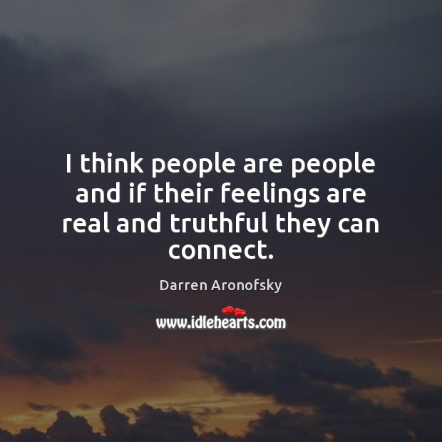 Image, I think people are people and if their feelings are real and truthful they can connect.