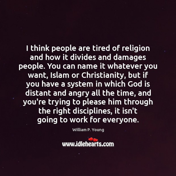 I think people are tired of religion and how it divides and Image