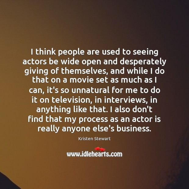 I think people are used to seeing actors be wide open and Image