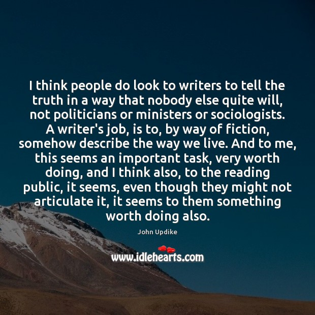 I think people do look to writers to tell the truth in John Updike Picture Quote