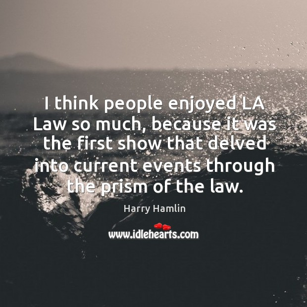 I think people enjoyed la law so much, because it was the first show that delved Image