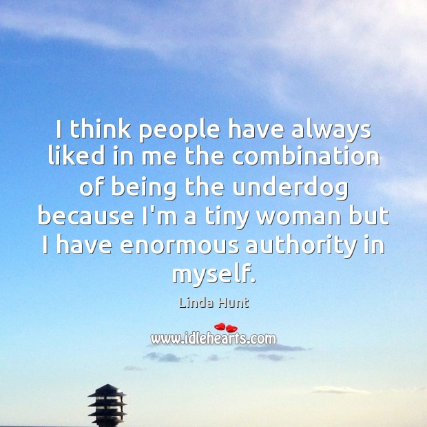 I think people have always liked in me the combination of being Linda Hunt Picture Quote