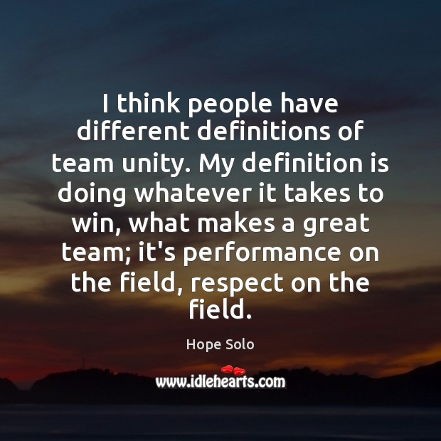 I think people have different definitions of team unity. My definition is Image