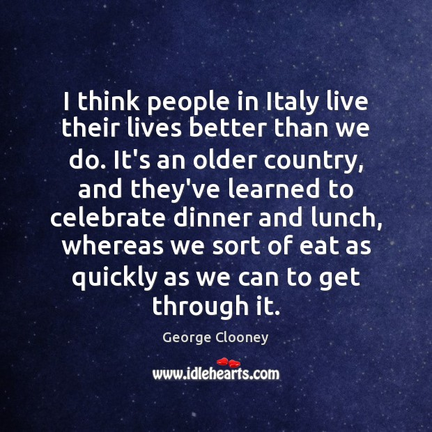 I think people in Italy live their lives better than we do. Image