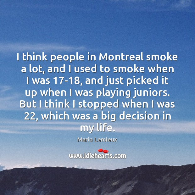 I think people in Montreal smoke a lot, and I used to Image