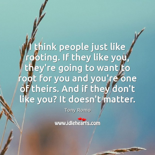 I think people just like rooting. If they like you, they're going Image