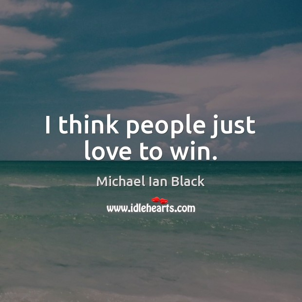 I think people just love to win. Image