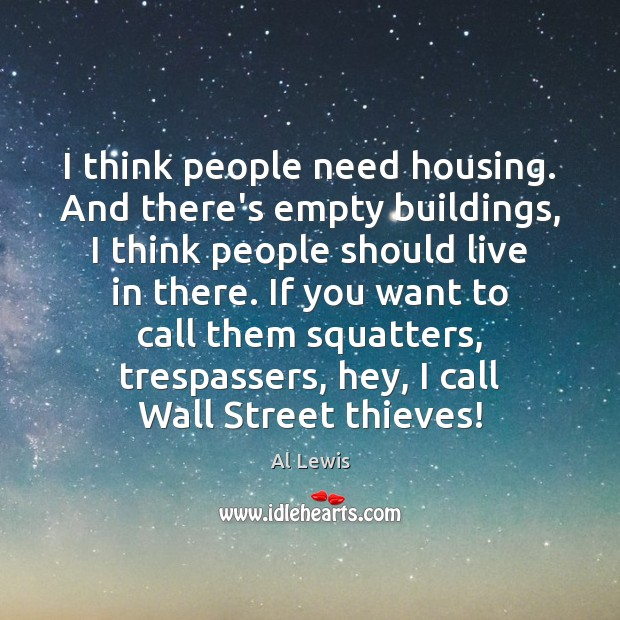 Image, I think people need housing. And there's empty buildings, I think people